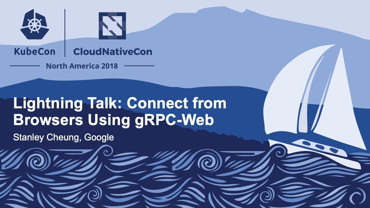 Lightning Talk: Connect from Browsers Using gRPC-Web - Stanley Cheung,  Google