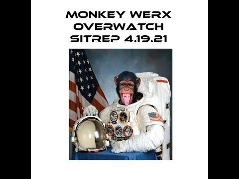 Monkey Werx Overwatch SITREP 4 19 21
