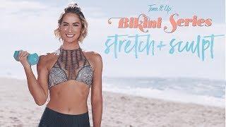 Bikini Series Stretch + Sculpt Workout | Tone It Up Tuesday!