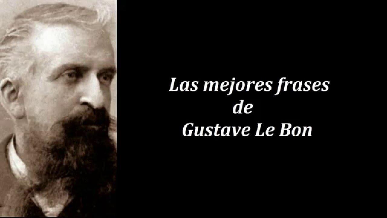 Frases Célebres De Gustave Le Bon