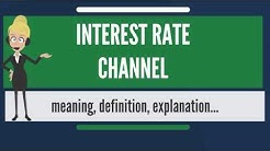 What is INTEREST RATE CHANNEL? What does INTEREST RATE CHANNEL mean? INTEREST RATE CHANNEL meaning