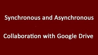 Synchronous & Asynchronous Collaboration with Drive