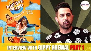 Interview with Gippy Grewal For His Upcoming movie Mar Gye oye Loko  Part 1