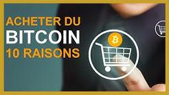 10 Raisons d'Acheter des Bitcoins Maintenant !