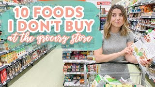 10 Foods I Don't Buy at the Grocery Store