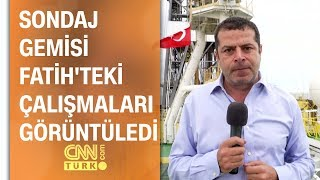 Cüneyt Özdemir sondaj gemisi Fatih'e girdi, gözlemlerini anlattı