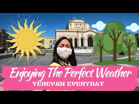 YEREVAN EVERYDAY | Enjoying The Perfect Weather (Armenia Today City Tour)