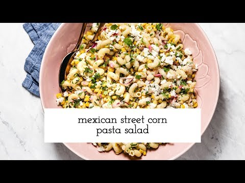 Mexican Street Corn Pasta Salad Recipe (How-To Video