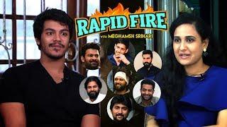 Rapid Fire - Meghamsh Srihari about Prabhas, Pawan Kalyan, Jr NTR, Mahesh Babu, Ram Charan & more
