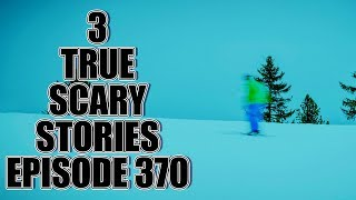 3 TRUE SCARY STORIES EPISODE 370