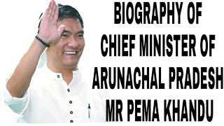 Biography of chief minister of Arunachal Pradesh Mr Pema Khandu