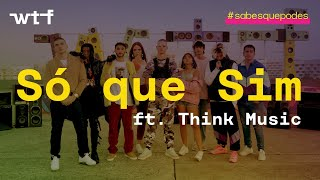 WTF – SÓ QUE SIM ft. Think Music | #sabesquepodes