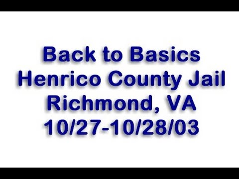 Back to Basics at the Henrico County Jail 10/27-10/28/03 (Part 1)