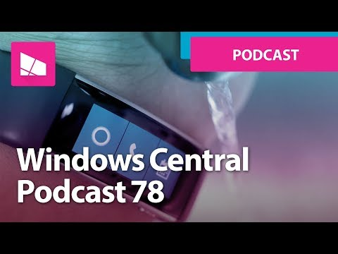Windows Central Podcast 78: Microsoft and consumers