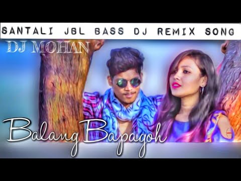 New Santali DJ Remix Song 2019 || Balang Bapagoh (JBL BASS MIX)-DJ MOHAN*Hansda Production