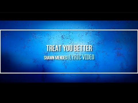 ► Shawn Mendes - Treat You Better (LYRIC VIDEO)