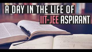 A Day in the Life of an IIT-JEE Aspirant