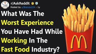 Fast Food Workers Share Their Worst Experiences Working In The Fast Food Industry (r/AskReddit)
