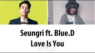Seungri 승리 - Love Is You ft. Blue.D (Color Coded Lyrics ENGLISH/ROM/HAN)