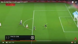 Football News Today 5/11/2017: Update Highlight Goal...