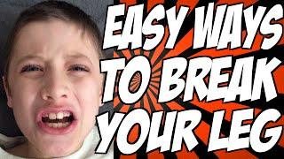 Easy Ways to Break Your Leg