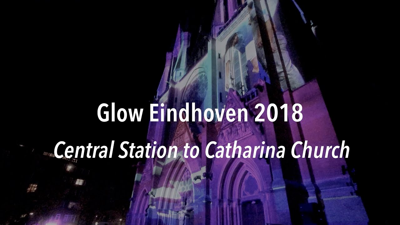Glow Route Eindhoven Glow Eindhoven 2018 Route Central Station To Catharina Church