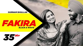 Fakira (Official B&W Video) | Ammy Virk | Sargun Mehta | Gurnam Bhullar | Jaani | B Praak