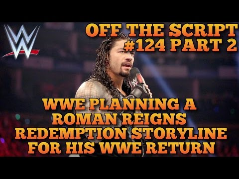 Roman Reigns Redemption Storyline Being Planned For His WWE Return - WWE Off The Script #124 Part 2