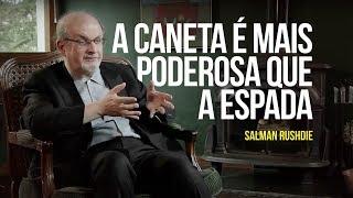 Salman Rushdie – A caneta é mais poderosa que a espada