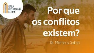 Por que os conflitos existem? - Dr. Matheus Solino