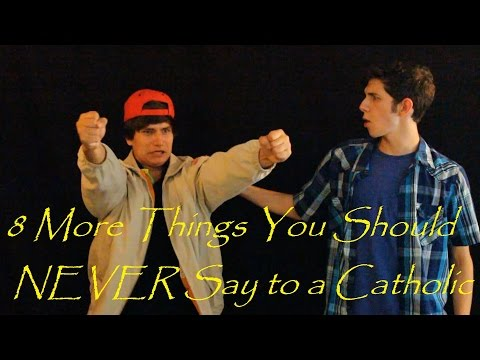 8 More Things You Should NEVER Say to a Catholic