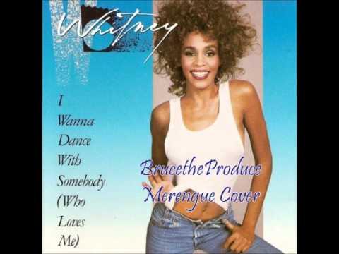 I Wanna Dance With Somebody (Merengue Cover) - Whitney Houston (BrucetheProduce).wmv