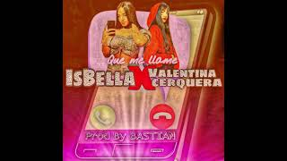 Que Me Llame Is-Bella x Valent…