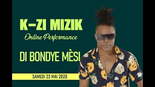 K-ZI MIZIK - DI BONDYE MESI ONLINE PERFORMANCE | SATURDAY, MAY 23, 2020