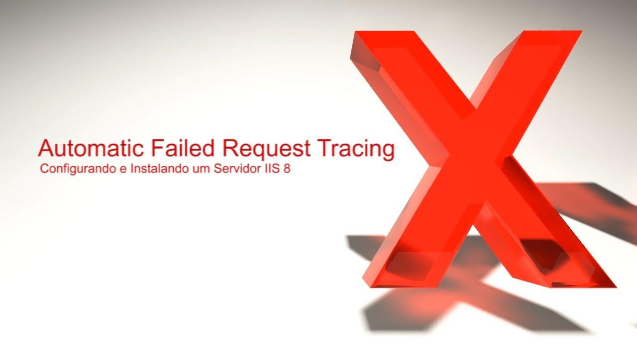 Automatic Failed Request Tracing: Configurando e Instalando um Servidor IIS  8   #11   FIAPx