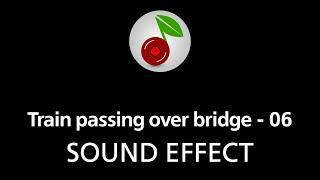 Train passing over bridge - 06, sound effect
