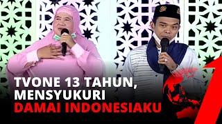 Ceramah Special 13 Tahun tvOne bersama Ustadz Abdul Somad & Mamah Dedeh   Damai Indonesiaku