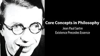 Core Concepts: Jean-Paul Sartre, Existence Precedes Essence