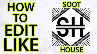 How to Edit Like SootHouse