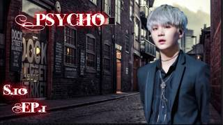 (BTS FF Suga) Psycho S.10 Ep.1