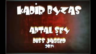 Kadir Byzas - Aptal Şey ( Diss Jagged 2014 )
