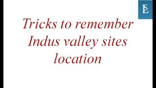 Tricks to remember Indus valley sites location