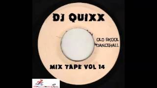 DJ Quixx - Mix Tape Vol 14 (Old Skool Dancehall Mix)
