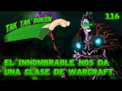 Tak Tak Duken - 116 - El Innombrable nos dá una clase de Warcraft.