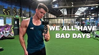 WE ALL HAVE BAD DAYS | BACK WORKOUT | LONDON PREP |