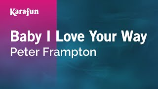 Karaoke Baby I Love Your Way - Peter Frampton *