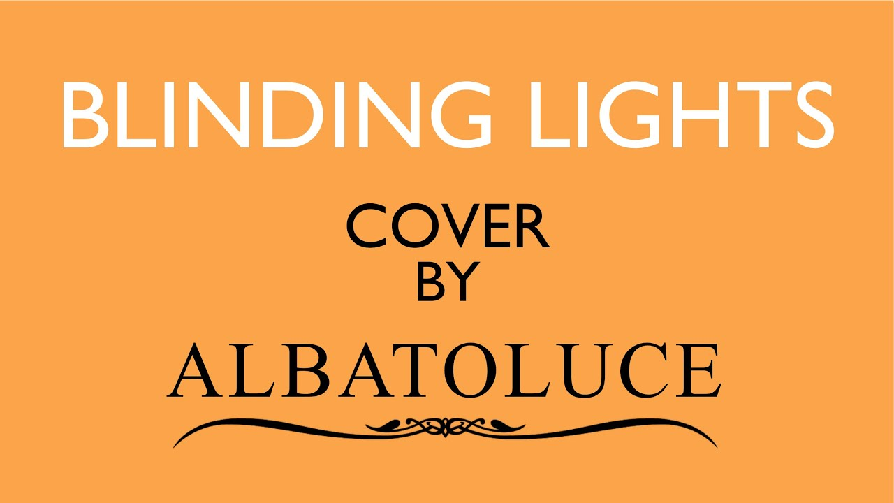 【Cover】The Weeknd  - Blinding Lights (Cover by AlbatoLuce)