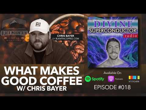 What Makes Good Coffee W/ Chris Bayer | Divine Superconductor Radio Ep. #018