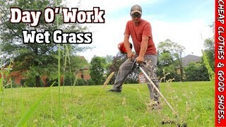 Day at Work Mowing wet Grass, splittin wood, talking cheap clothes & good shoes ?!?