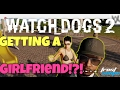 HOW TO GET A GIRLFRIEND?!? (Watch Dogs 2)